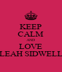 KEEP CALM AND LOVE LEAH SIDWELL - Personalised Poster A4 size