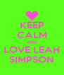 KEEP CALM AND LOVE LEAH SIMPSON - Personalised Poster A4 size