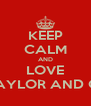 KEEP CALM AND LOVE LEAH TAYLOR AND GRASSY - Personalised Poster A4 size