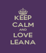 KEEP CALM AND LOVE LEANA - Personalised Poster A4 size