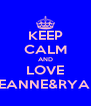KEEP CALM AND LOVE LEANNE&RYAN - Personalised Poster A4 size