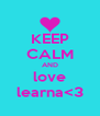 KEEP CALM AND love learna<3 - Personalised Poster A4 size
