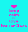 keep calm and  love learna<3xxx - Personalised Poster A4 size