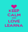 KEEP CALM AND LOVE LEARNA - Personalised Poster A4 size