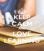 KEEP CALM AND LOVE LEARNING - Personalised Poster A4 size