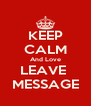 KEEP CALM And Love LEAVE   MESSAGE  - Personalised Poster A4 size