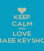 KEEP CALM AND LOVE LE'BAEE KEYSHONE - Personalised Poster A4 size