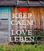 KEEP CALM AND LOVE LEBEN - Personalised Poster A4 size