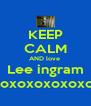 KEEP CALM AND love  Lee ingram xoxoxoxoxoxoxoxoxo <3 - Personalised Poster A4 size