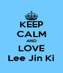 KEEP CALM AND LOVE Lee Jin Ki - Personalised Poster A4 size