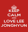 KEEP CALM AND LOVE LEE JONGHYUN - Personalised Poster A4 size