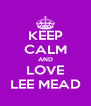 KEEP CALM AND LOVE LEE MEAD - Personalised Poster A4 size