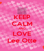 KEEP CALM AND LOVE Lee Otte - Personalised Poster A4 size