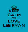 KEEP CALM AND LOVE LEE RYAN - Personalised Poster A4 size