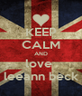 KEEP CALM AND love  leeann beck - Personalised Poster A4 size