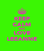 KEEP CALM AND LOVE LEEANNE - Personalised Poster A4 size