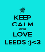 KEEP CALM AND LOVE LEEDS :)<3 - Personalised Poster A4 size