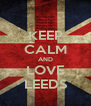 KEEP CALM AND LOVE LEEDS - Personalised Poster A4 size