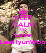 KEEP CALM AND Love LeeHyunWoo - Personalised Poster A4 size