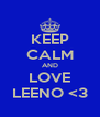 KEEP CALM AND LOVE LEENO <3 - Personalised Poster A4 size
