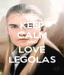 KEEP CALM AND LOVE LEGOLAS - Personalised Poster A4 size
