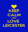 KEEP CALM AND LOVE  LEICESTER - Personalised Poster A4 size