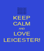 KEEP CALM AND LOVE LEICESTER! - Personalised Poster A4 size