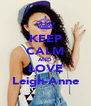 KEEP CALM AND LOVE Leigh-Anne - Personalised Poster A4 size