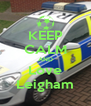 KEEP CALM AND Love Leigham - Personalised Poster A4 size
