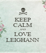KEEP CALM AND LOVE LEIGHANN - Personalised Poster A4 size