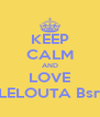 KEEP CALM AND LOVE LELOUTA Bsr - Personalised Poster A4 size