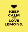 KEEP CALM AND LOVE LEMONS. - Personalised Poster A4 size
