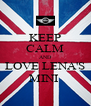 KEEP CALM AND LOVE LENA'S MINI  - Personalised Poster A4 size