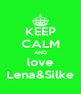 KEEP CALM AND love Lena&Silke - Personalised Poster A4 size