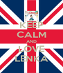 KEEP CALM AND LOVE LENKA - Personalised Poster A4 size