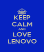 KEEP CALM AND LOVE LENOVO - Personalised Poster A4 size