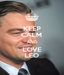 KEEP CALM AND LOVE LEO - Personalised Poster A4 size