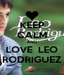 KEEP CALM AND LOVE  LEO RODRIGUEZ - Personalised Poster A4 size