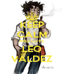 KEEP CALM AND LOVE LEO VALDEZ - Personalised Poster A4 size