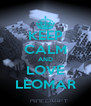 KEEP CALM AND LOVE LEOMAR - Personalised Poster A4 size