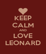KEEP CALM AND LOVE LEONARD - Personalised Poster A4 size