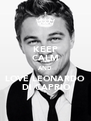 KEEP CALM AND LOVE LEONARDO  DI CAPRIO - Personalised Poster A4 size