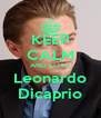 KEEP CALM AND LOVE Leonardo Dicaprio - Personalised Poster A4 size