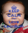 KEEP CALM AND Love LeonBum - Personalised Poster A4 size