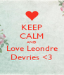 KEEP CALM AND Love Leondre Devries <3 - Personalised Poster A4 size