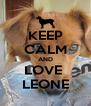KEEP CALM AND LOVE  LEONE - Personalised Poster A4 size