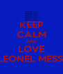 KEEP CALM AND LOVE LEONEL MESSI - Personalised Poster A4 size