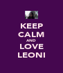 KEEP CALM AND LOVE LEONI - Personalised Poster A4 size
