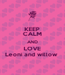 KEEP CALM AND LOVE Leoni and willow  - Personalised Poster A4 size