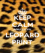 KEEP CALM AND LOVE LEOPARD PRINT - Personalised Poster A4 size